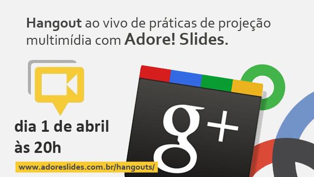 Adore! Slides Hangout